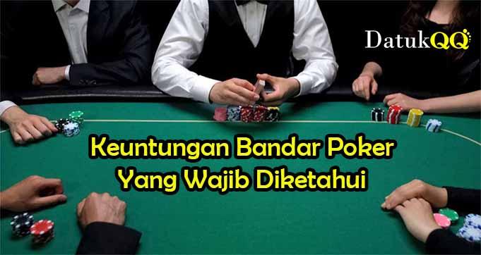 Keuntungan Bandar Poker Yang Wajib Diketahui