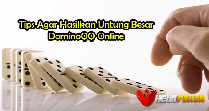 Tips Agar Hasilkan Untung Besar DominoQQ Online