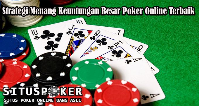 Strategi Menang Keuntungan Besar Poker Online Terbaik