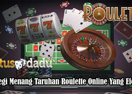 Strategi Menang Taruhan Roulette Online Yang Efektif