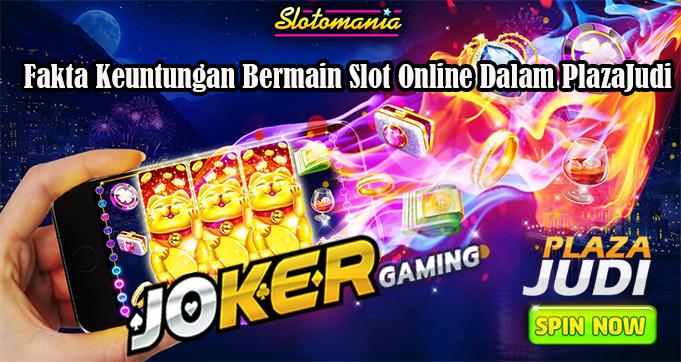 Fakta Keuntungan Bermain Slot Online Dalam PlazaJudi